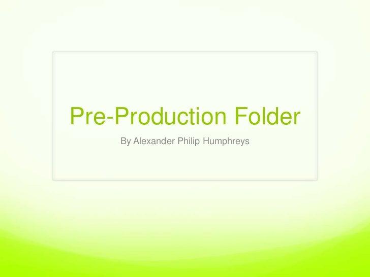 Pre-Production Folder <br />By Alexander Philip Humphreys <br />