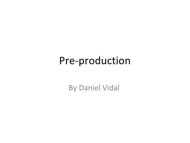 Pre-production By Daniel Vidal