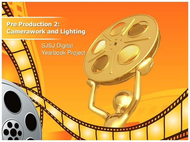 Pre Production 2:Camerawork and Lighting          SJSJ Digital          Yearbook Project