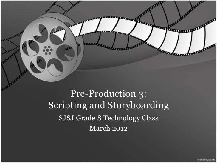 Pre-Production 3:Scripting and Storyboarding  SJSJ Grade 8 Technology Class          March 2012