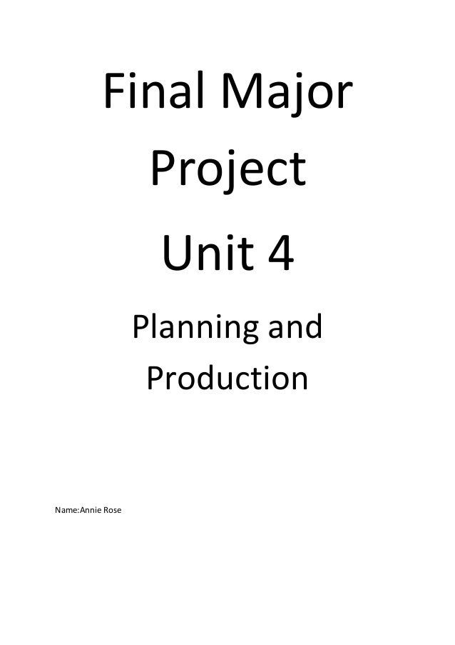 Final MajorProjectUnit 4Planning andProductionName:Annie Rose