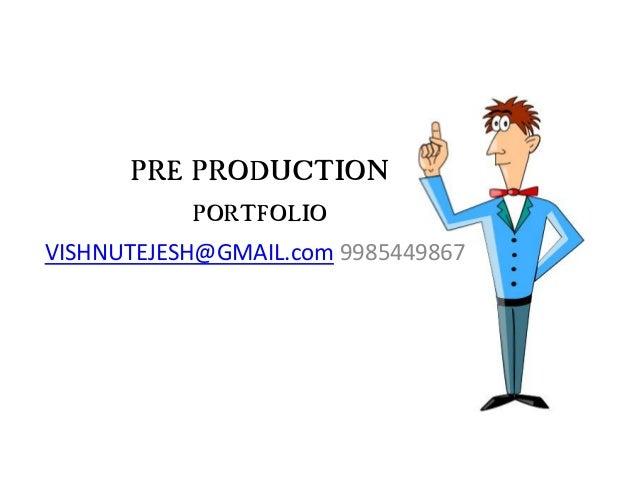 PRE PRODUCTION PORTFOLIO VISHNUTEJESH@GMAIL.com 9985449867