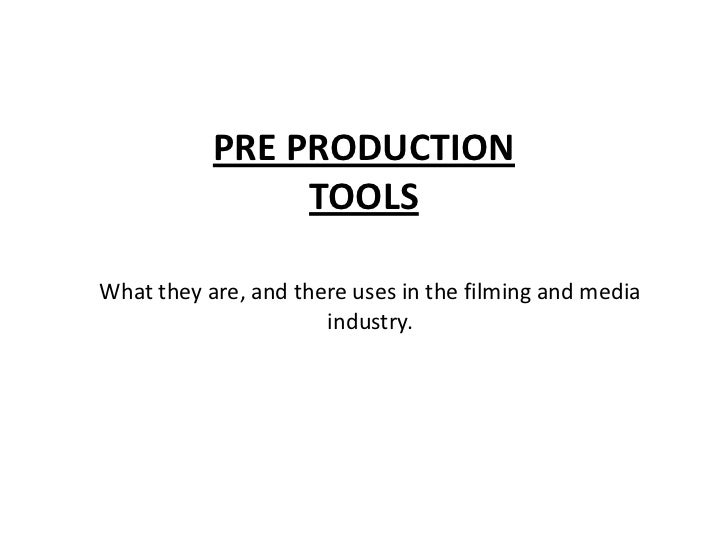 PRE PRODUCTION TOOLS<br />What they are, and there uses in the filming and media industry. <br />