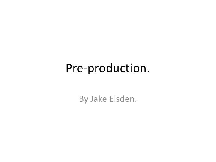 Pre-production.<br />By Jake Elsden.<br />
