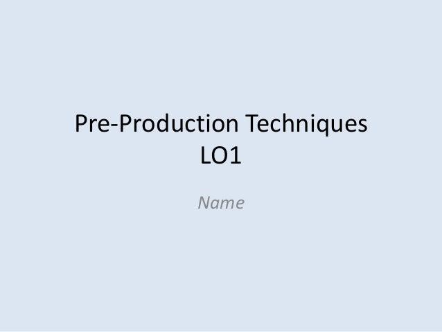 Pre-Production Techniques          LO1          Name