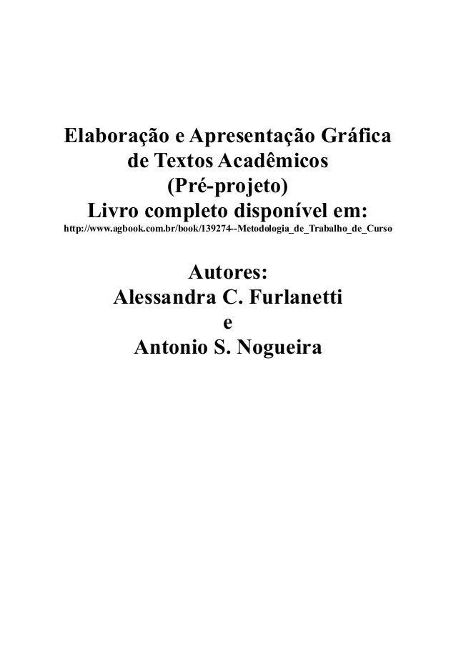 Elaboração e Apresentação Gráfica      de Textos Acadêmicos          (Pré-projeto)  Livro completo disponível em:http://ww...