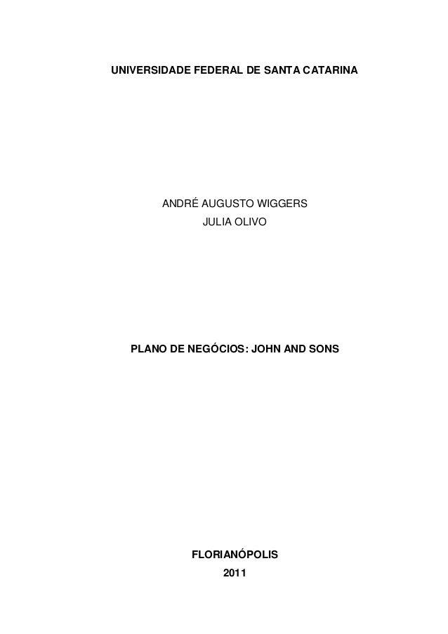 UNIVERSIDADE FEDERAL DE SANTA CATARINA  ANDRÉ AUGUSTO WIGGERS JULIA OLIVO  PLANO DE NEGÓCIOS: JOHN AND SONS  FLORIANÓPOLIS...