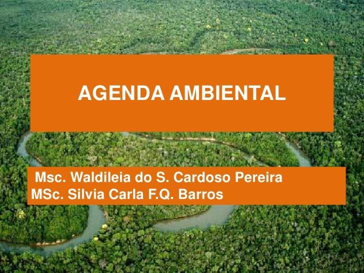 AGENDA AMBIENTALMsc. Waldileia do S. Cardoso PereiraMSc. Silvia Carla F.Q. Barros