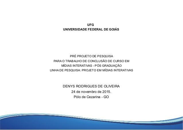 DENYS RODRIGUES DE OLIVEIRA 24 de novembro de 2015. Pólo de Cezarina - GO PRE PROJETO DE PESQUISA PARA O TRABALHO DE CONCL...