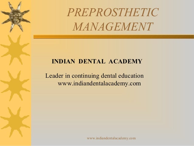 PREPROSTHETIC MANAGEMENT INDIAN DENTAL ACADEMY Leader in continuing dental education www.indiandentalacademy.com www.india...