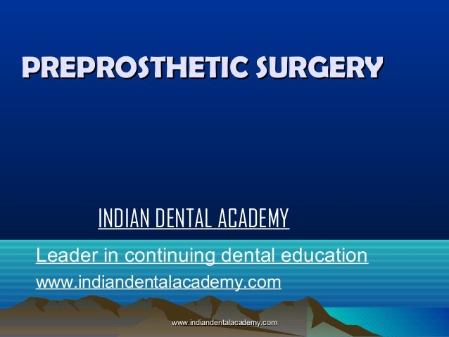 PREPROSTHETIC SURGERY  INDIAN DENTAL ACADEMY Leader in continuing dental education www.indiandentalacademy.com www.indiand...