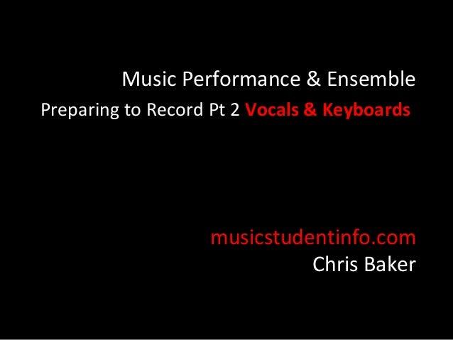 Music Performance & EnsemblePreparing to Record Pt 2 Vocals & Keyboards                   musicstudentinfo.com            ...