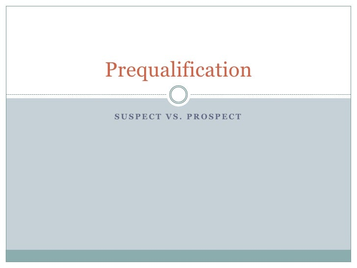 Suspect vs. Prospect<br />Prequalification<br />
