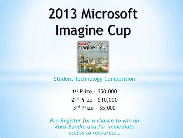 2013 Microsoft Imagine Cup- Student Technology Competition -        1st Prize - $50,000        2nd Prize - $10,000        ...