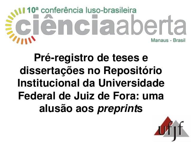 Pré-registro de teses e dissertações no Repositório Institucional da Universidade Federal de Juiz de Fora: uma alusão aos ...