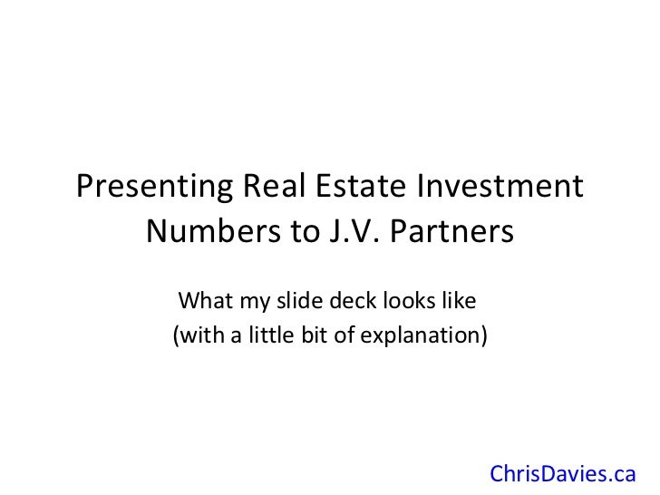 Presenting Real Estate Investment Numbers to J.V. Partners What my slide deck looks like  (with a little bit of explanatio...