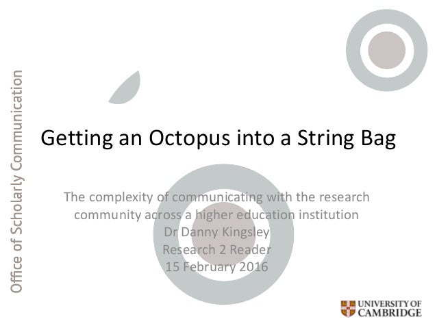 Getting an Octopus into a String Bag The complexity of communicating with the research community across a higher education...