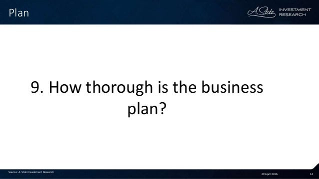 29 April 2016 14 Plan Source: A. Stotz Investment Research 9. How thorough is the business plan?