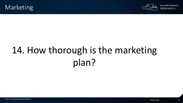 29 April 2016 19 Marketing Source: A. Stotz Investment Research 14. How thorough is the marketing plan?
