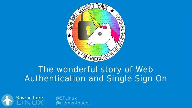 @SFLinux @clementoudot The wonderful story of Web Authentication and Single Sign On