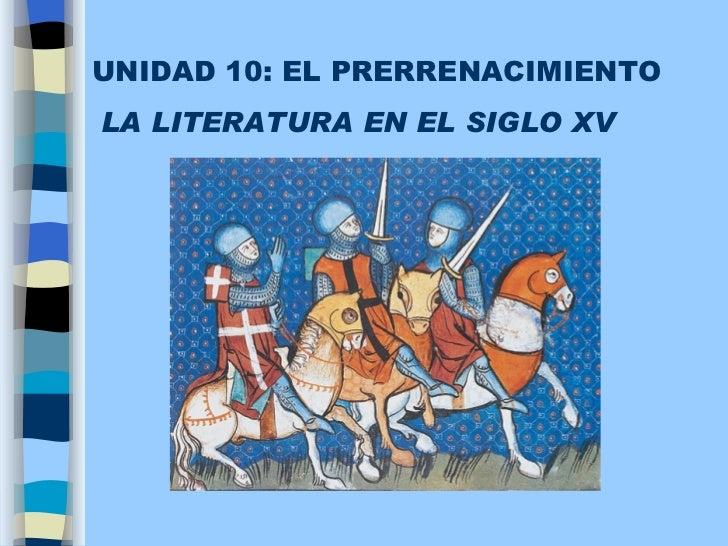 UNIDAD 10: EL PRERRENACIMIENTO LA LITERATURA EN EL SIGLO XV