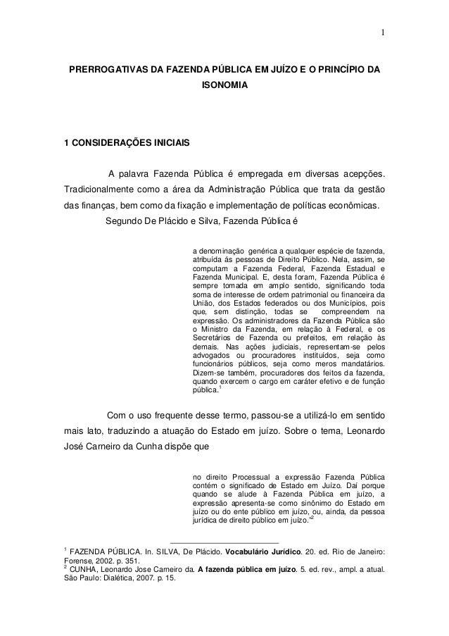 1 PRERROGATIVAS DA FAZENDA PÚBLICA EM JUÍZO E O PRINCÍPIO DA ISONOMIA 1 CONSIDERAÇÕES INICIAIS A palavra Fazenda Pública é...