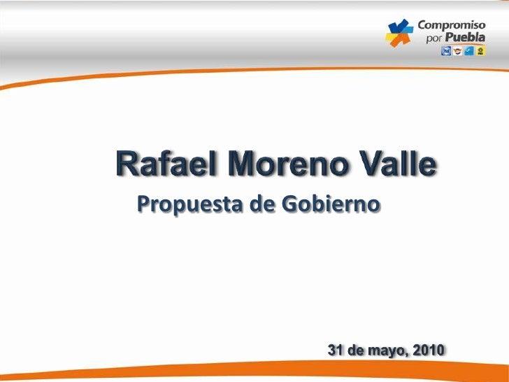 Rafael Moreno Valle <br />Propuesta de Gobierno<br />31 de mayo, 2010 <br />