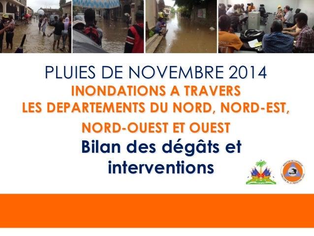 PLUIES DE NOVEMBRE 2014  INONDATIONS A TRAVERS  LES DEPARTEMENTS DU NORD, NORD-EST,  NORD-OUEST ET OUEST  Bilan des dégâts...