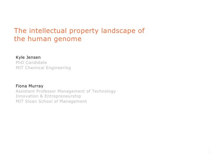 The intellectual property landscape of the human genome Kyle Jensen PhD Candidate MIT Chemical Engineering Fiona Murray As...