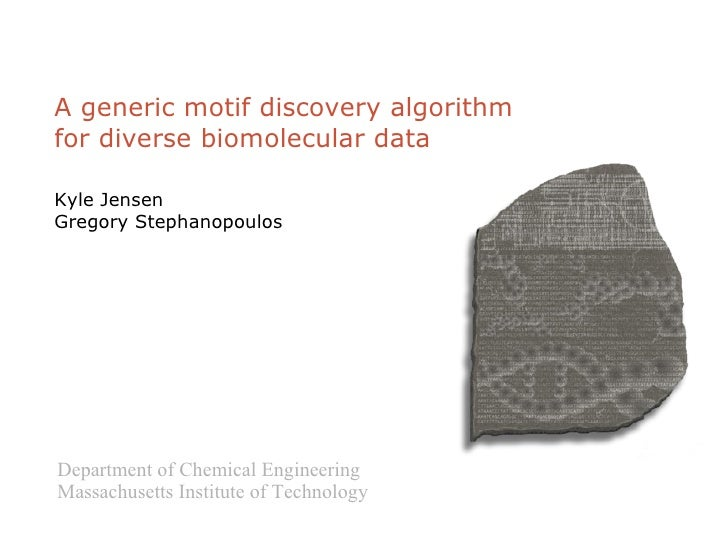A generic motif discovery algorithm for diverse biomolecular data Kyle Jensen Gregory Stephanopoulos Department of Chemica...