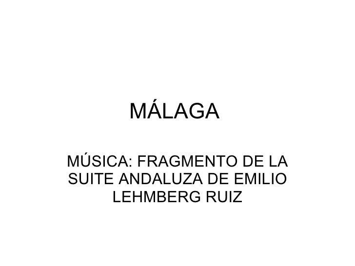 MÁLAGA  MÚSICA: FRAGMENTO DE LA SUITE ANDALUZA DE EMILIO LEHMBERG RUIZ