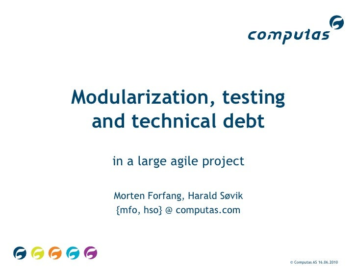 © Computas AS 04.06.2010<br />Modularization, testing and technical debt<br />in a large agile project<br />Morten Forfang...