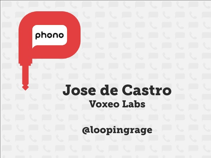 Jose de Castro    Voxeo Labs    @loopingrage