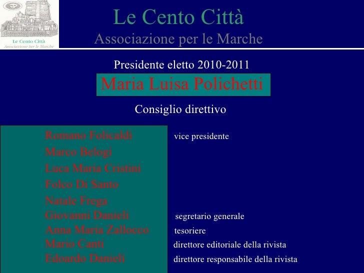 Consiglio direttivo Romano Folicaldi   vice presidente Marco Belogi Luca Maria Cristini Folco Di Santo Natale Frega Giovan...