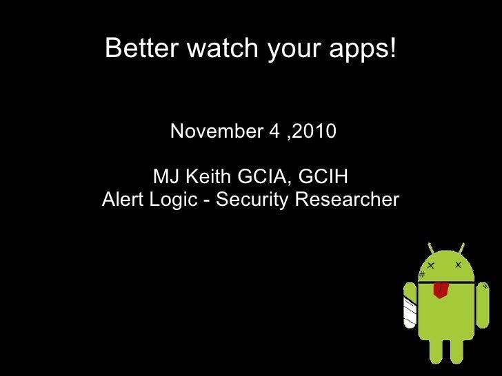 Better watch your apps! November 4 ,2010 MJ Keith GCIA, GCIH Alert Logic - Security Researcher