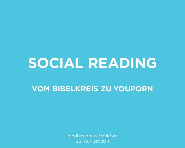 Social ReadingVom BiBelkReiS zu YouPoRn       mediacampus frankfurt          22. August 2011