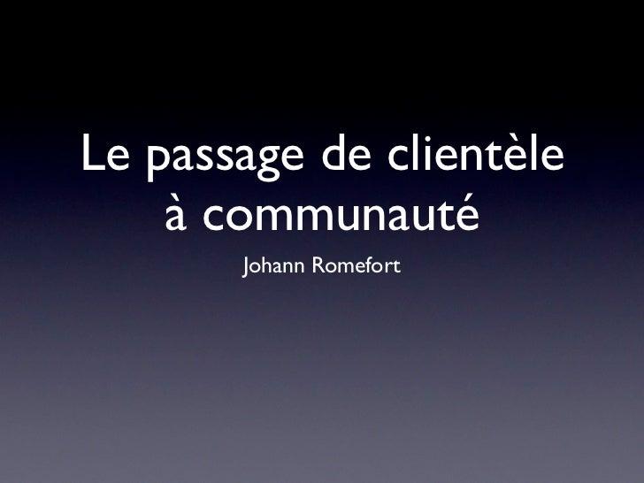 Le passage de clientèle    à communauté       Johann Romefort