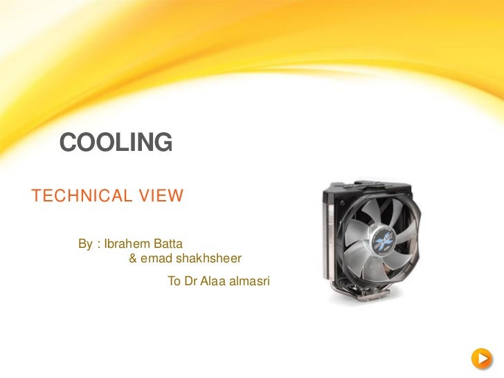 COOLINGTECHNICAL VIEW    By : Ibrahem Batta             & emad shakhsheer                  To Dr Alaa almasri