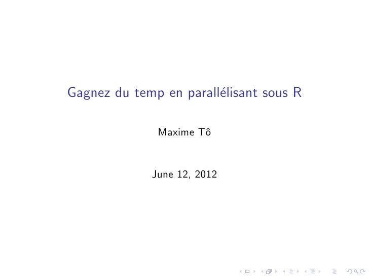 Gagnez du temp en parall´lisant sous R                        e              Maxime Tˆ                      o             ...