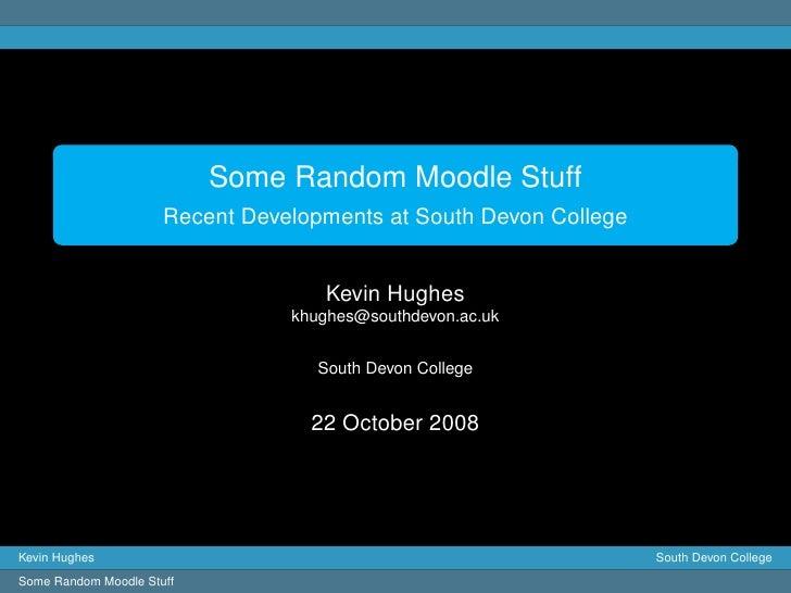 Some Random Moodle Stuff                       Recent Developments at South Devon College                                 ...