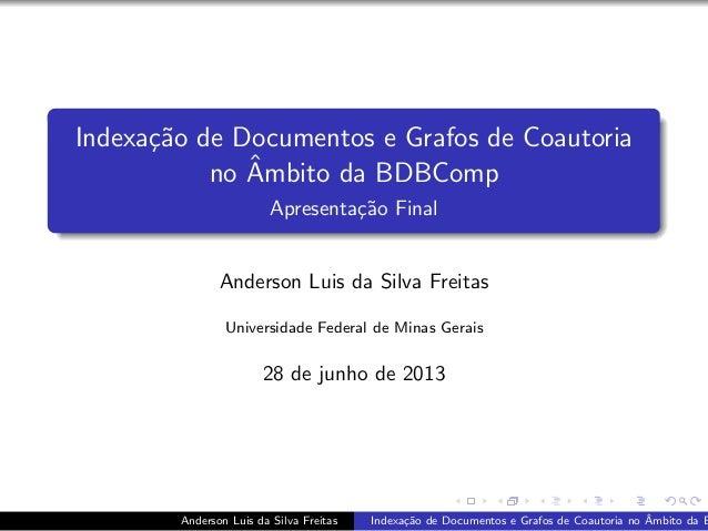 Indexa¸c˜ao de Documentos e Grafos de Coautoria no ˆAmbito da BDBComp Apresenta¸c˜ao Final Anderson Luis da Silva Freitas ...