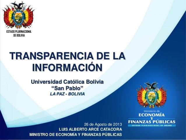 ESTADO PLURINACIONAL DE BOLIVIA 26 de Agosto de 2013 LUIS ALBERTO ARCE CATACORA MINISTRO DE ECONOMÍA Y FINANZAS PÚBLICAS T...