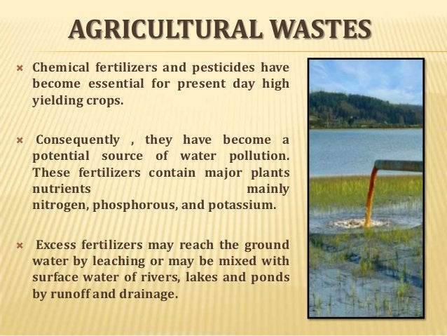 AGRICULTURAL WASTES       Chemical fertilizers and pesticides have become essential for present day high yielding crops...