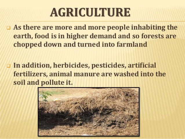 AGRICULTURE   As there are more and more people inhabiting the earth, food is in higher demand and so forests are chopped...