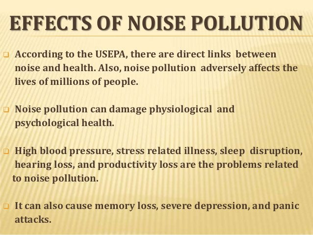 EFFECTS OF NOISE POLLUTION   According to the USEPA, there are direct links between noise and health. Also, noise polluti...