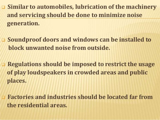   Similar to automobiles, lubrication of the machinery and servicing should be done to minimize noise generation.    Sou...
