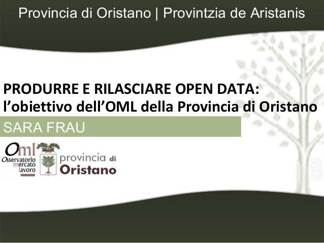 Provincia di Oristano | Provintzia de Aristanis  PRODURRE E RILASCIARE OPEN DATA: l'obiettivo dell'OML della Provincia di ...