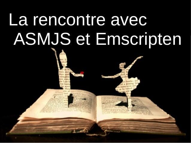 La rencontre avec ASMJS et Emscripten