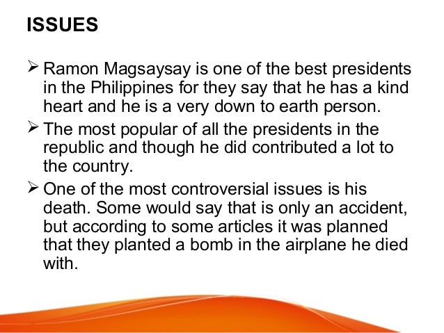 ramon magsaysay as the best president More than any filipino president, magsaysay exemplified the human  became a  symbol and promise of a working democracy and a better life.