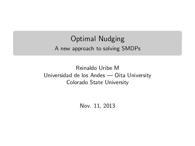 Optimal Nudging A new approach to solving SMDPs Reinaldo Uribe M Universidad de los Andes — Oita University Colorado State...